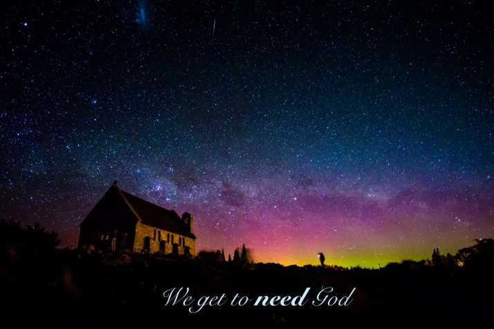 we-get-to-need-god